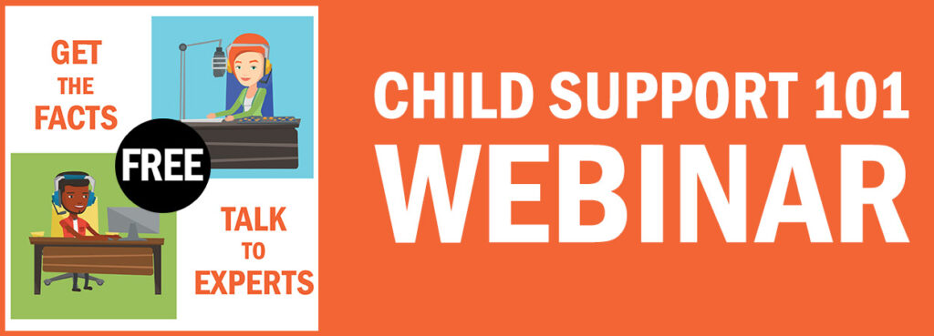 Child Support 101 Webinar - Get the Facts. Talk to Experts. Free.